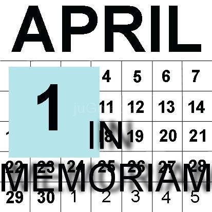 IN MEMORIAM: 1. April